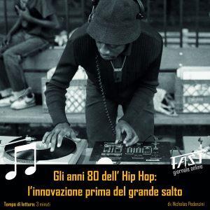 Gli anni 80 dell'Hip Hop: L'innovazione prima del grande salto