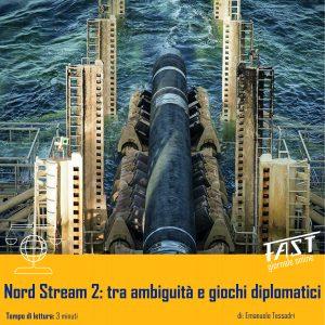 Nord Stream 2: tra ambiguità e giochi diplomatici